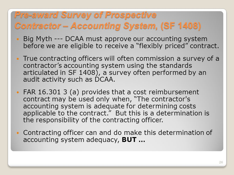 Pre-award Survey of Prospective Contractor – Accounting System, (SF 1408) Big Myth --- DCAA must approve our accounting system before we are eligible