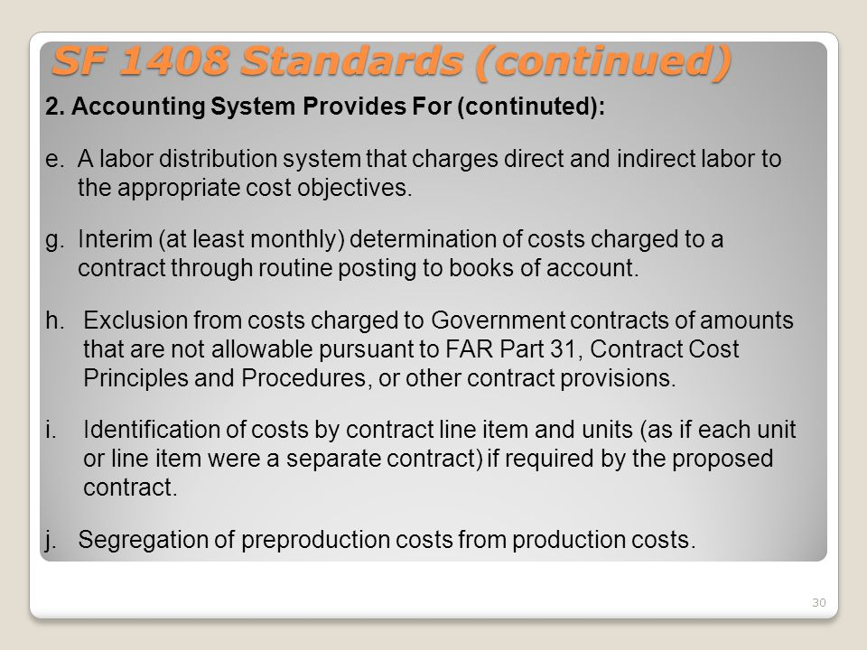 SF 1408 Standards (continued) 2. Accounting System Provides For (continuted): e.A labor distribution system that charges direct and indirect labor to