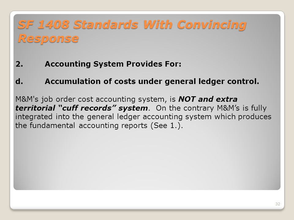 SF 1408 Standards With Convincing Response 2.Accounting System Provides For: d.Accumulation of costs under general ledger control. M&M's job order cos