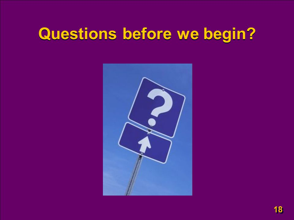 18 Questions before we begin