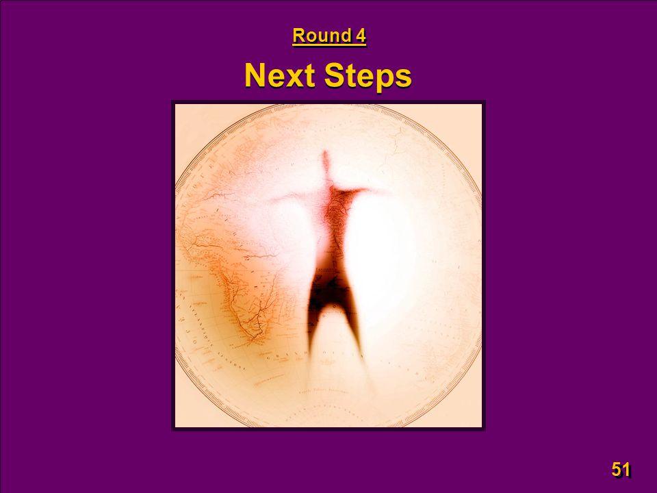 51 Next Steps Round 4