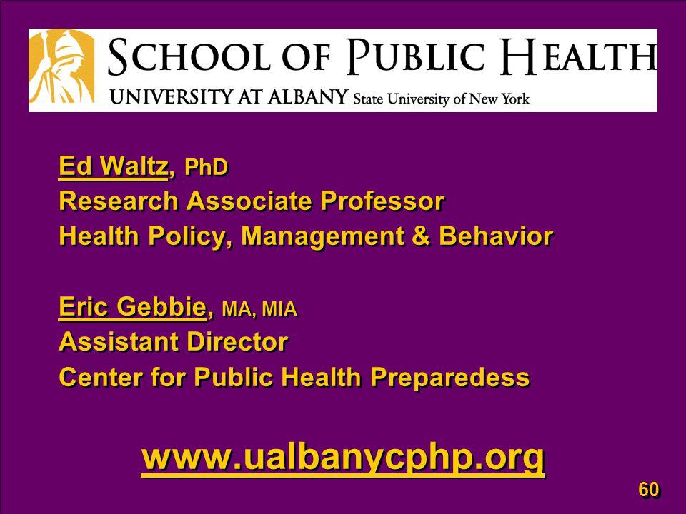 60 Ed Waltz, PhD Research Associate Professor Health Policy, Management & Behavior Eric Gebbie, MA, MIA Assistant Director Center for Public Health Pr