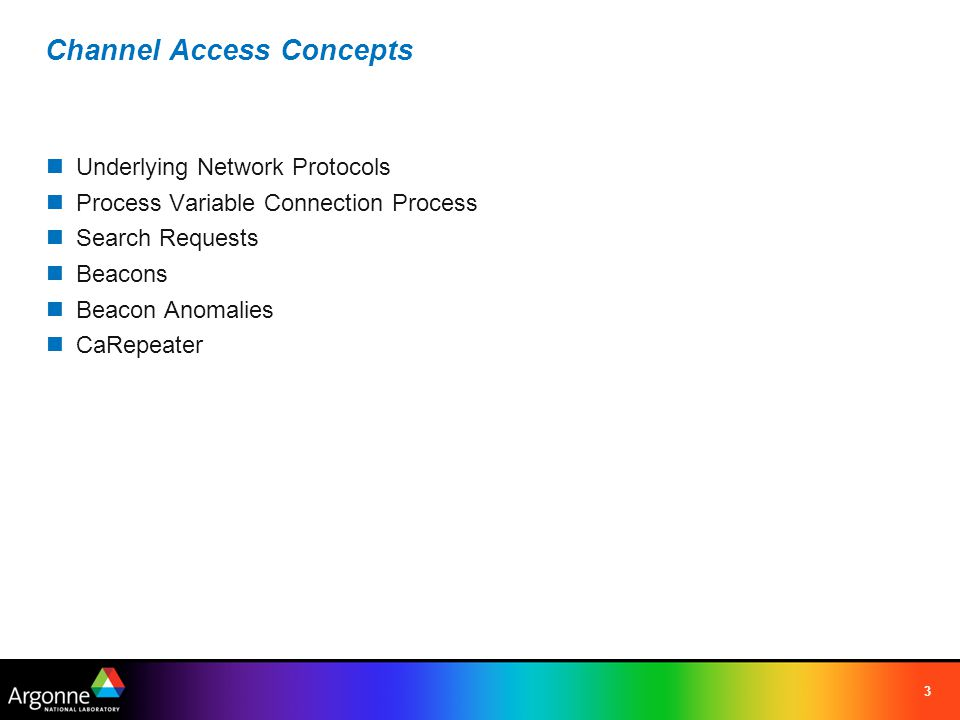 3 Channel Access Concepts Underlying Network Protocols Process Variable Connection Process Search Requests Beacons Beacon Anomalies CaRepeater