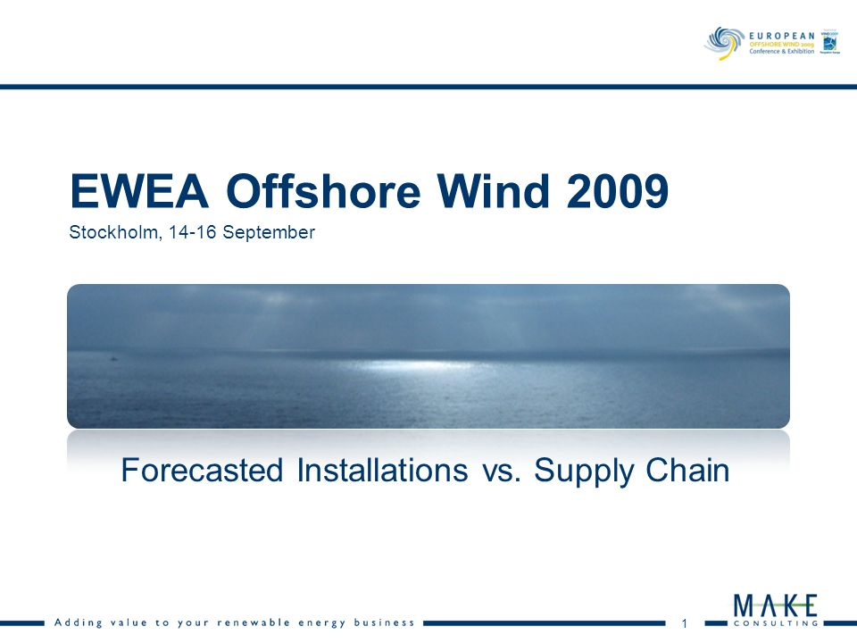 1 EWEA Offshore Wind 2009 Stockholm, 14-16 September Forecasted Installations vs. Supply Chain
