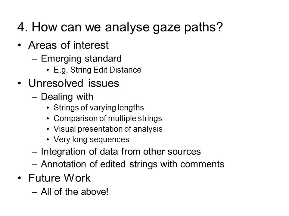 4. How can we analyse gaze paths. Areas of interest –Emerging standard E.g.