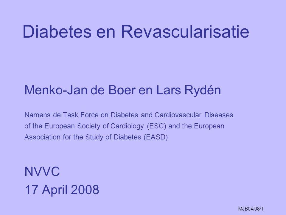 MJB04/08/1 Diabetes en Revascularisatie Menko-Jan de Boer en Lars Rydén Namens de Task Force on Diabetes and Cardiovascular Diseases of the European S