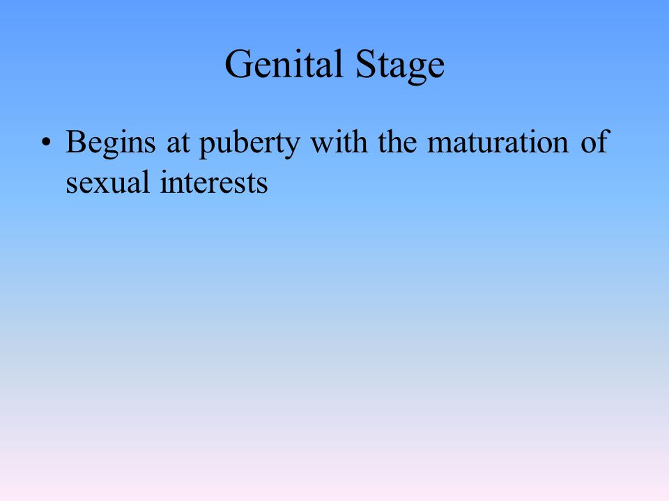 Genital Stage Begins at puberty with the maturation of sexual interests