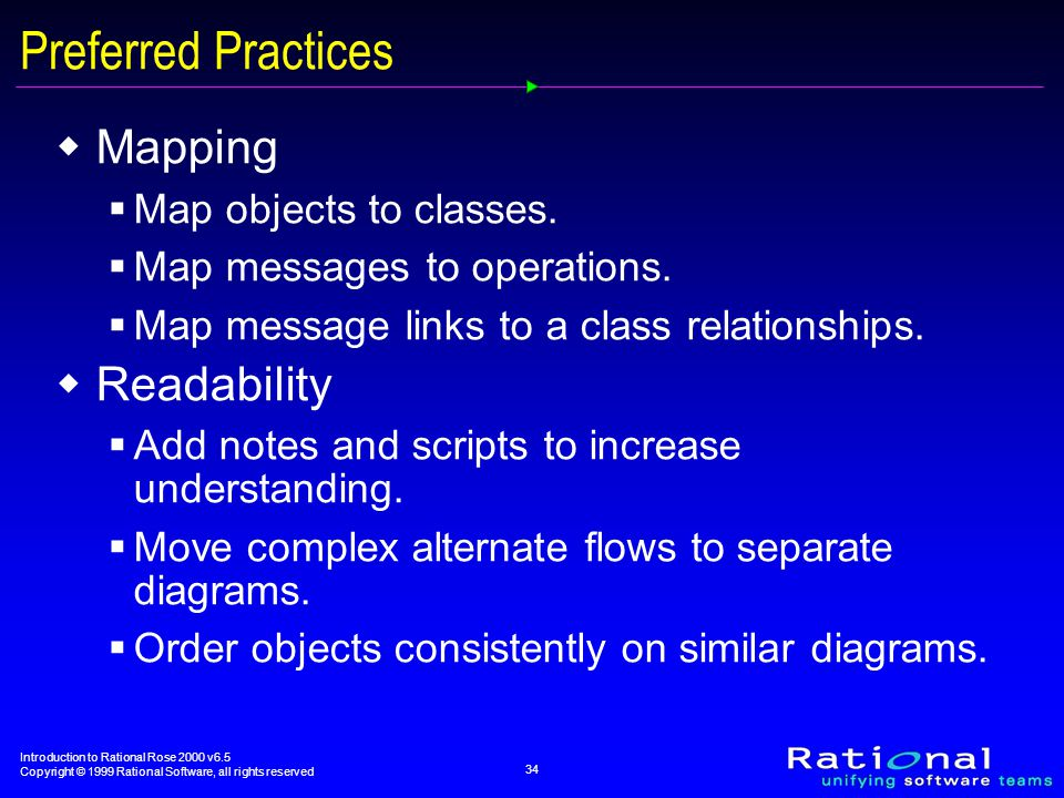 Introduction to Rational Rose 2000 v6.5 Copyright © 1999 Rational Software, all rights reserved 34  Mapping  Map objects to classes.