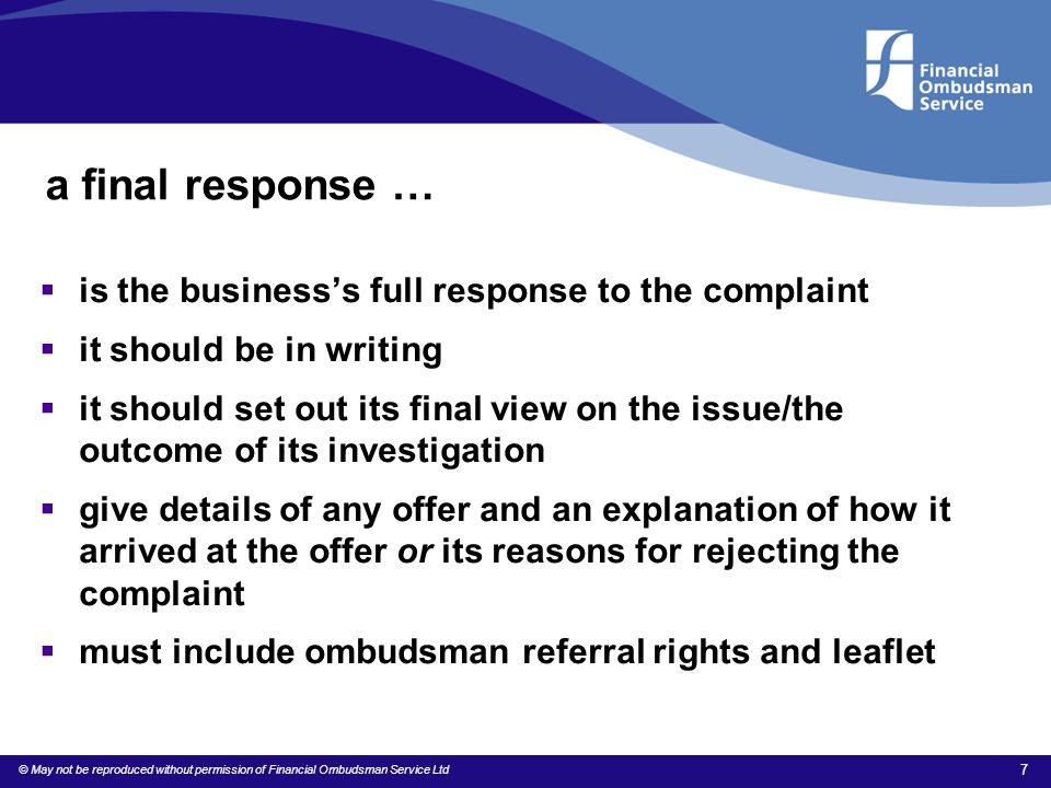 © May not be reproduced without permission of Financial Ombudsman Service Ltd 7 a final response …  is the business's full response to the complaint