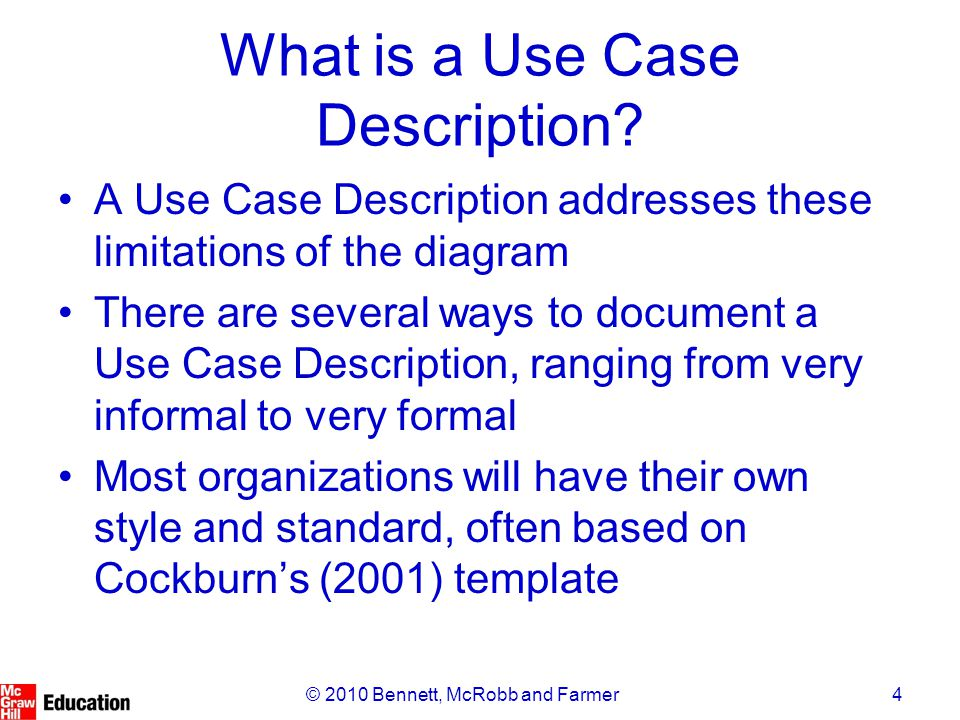 5© 2010 Bennett, McRobb and Farmer Essential and Real Use Cases Some authors distinguish between essential and real use cases An essential use case is quite abstract, and makes no reference to design or technology aspects A real use case is implementation- oriented, referring to specific technologies (e.g.