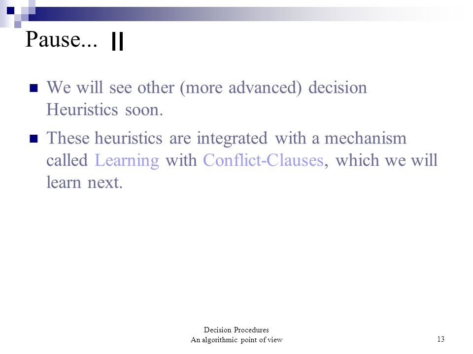 Decision Procedures An algorithmic point of view13 Pause...