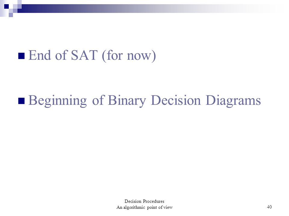 Decision Procedures An algorithmic point of view40 End of SAT (for now) Beginning of Binary Decision Diagrams