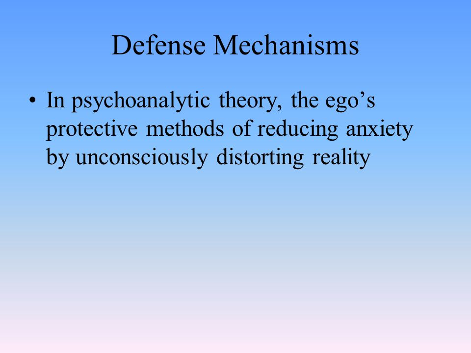 Defense Mechanisms In psychoanalytic theory, the ego's protective methods of reducing anxiety by unconsciously distorting reality