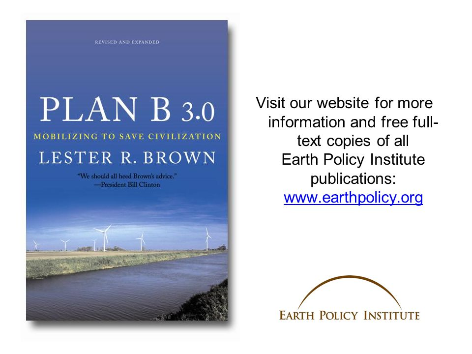 Visit our website for more information and free full- text copies of all Earth Policy Institute publications: www.earthpolicy.org www.earthpolicy.org