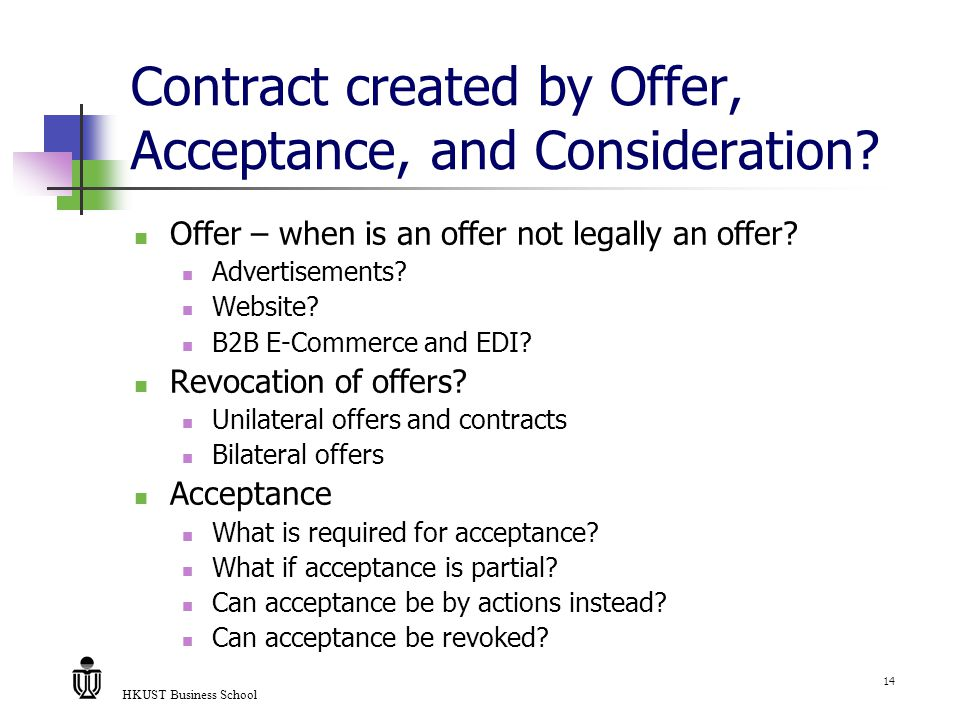 HKUST Business School 14 Contract created by Offer, Acceptance, and Consideration.