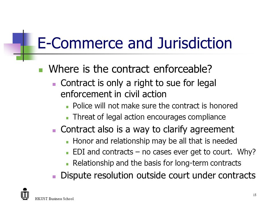 HKUST Business School 15 E-Commerce and Jurisdiction Where is the contract enforceable.