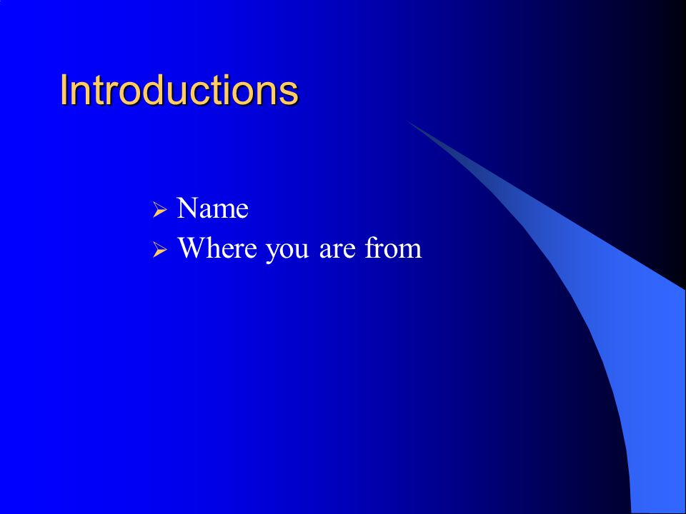 Introductions  Name  Where you are from