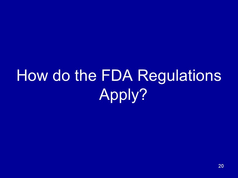 20 How do the FDA Regulations Apply?