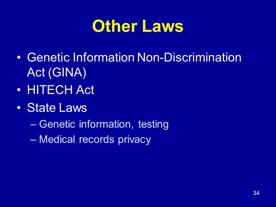 34 Other Laws Genetic Information Non-Discrimination Act (GINA) HITECH Act State Laws –Genetic information, testing –Medical records privacy