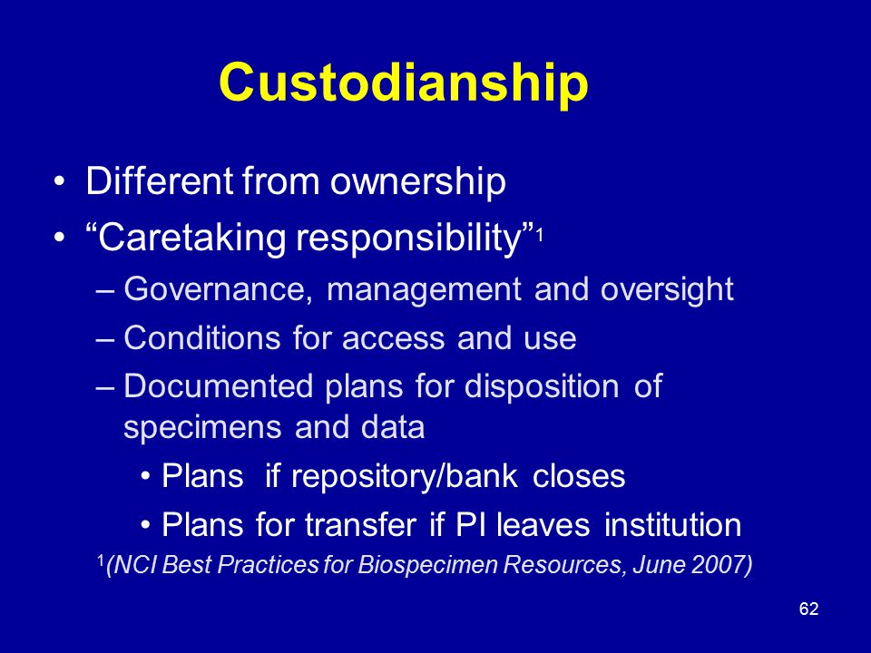 "62 Custodianship Different from ownership ""Caretaking responsibility"" 1 –Governance, management and oversight –Conditions for access and use –Document"