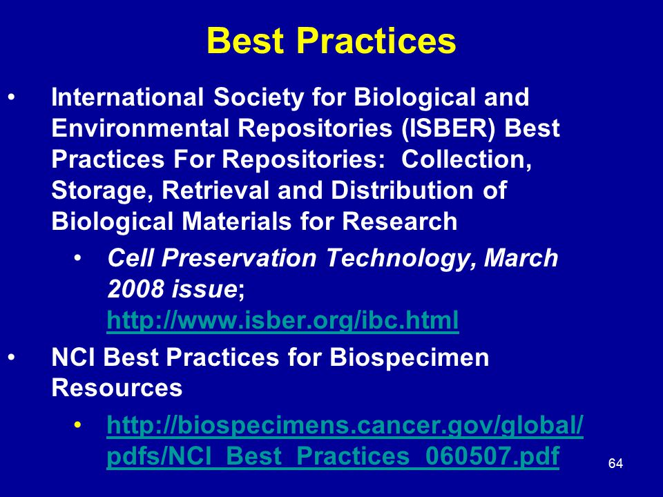 64 Best Practices International Society for Biological and Environmental Repositories (ISBER) Best Practices For Repositories: Collection, Storage, Re