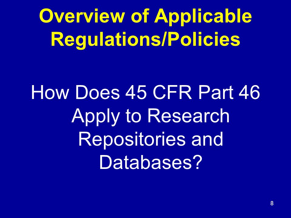 8 Overview of Applicable Regulations/Policies How Does 45 CFR Part 46 Apply to Research Repositories and Databases?