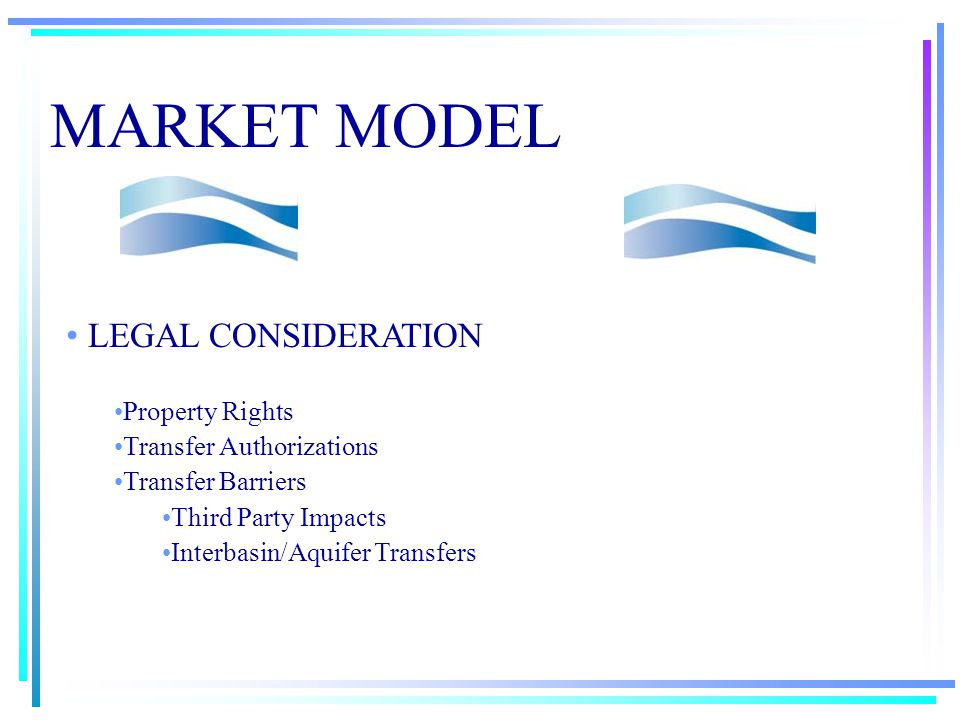 MARKET MODEL ECONOMIC FACTORS Increasing Demand Limited Supply Options Low Valued Uses Buyer and Seller Base Market Data Base Transaction Cost Consideration