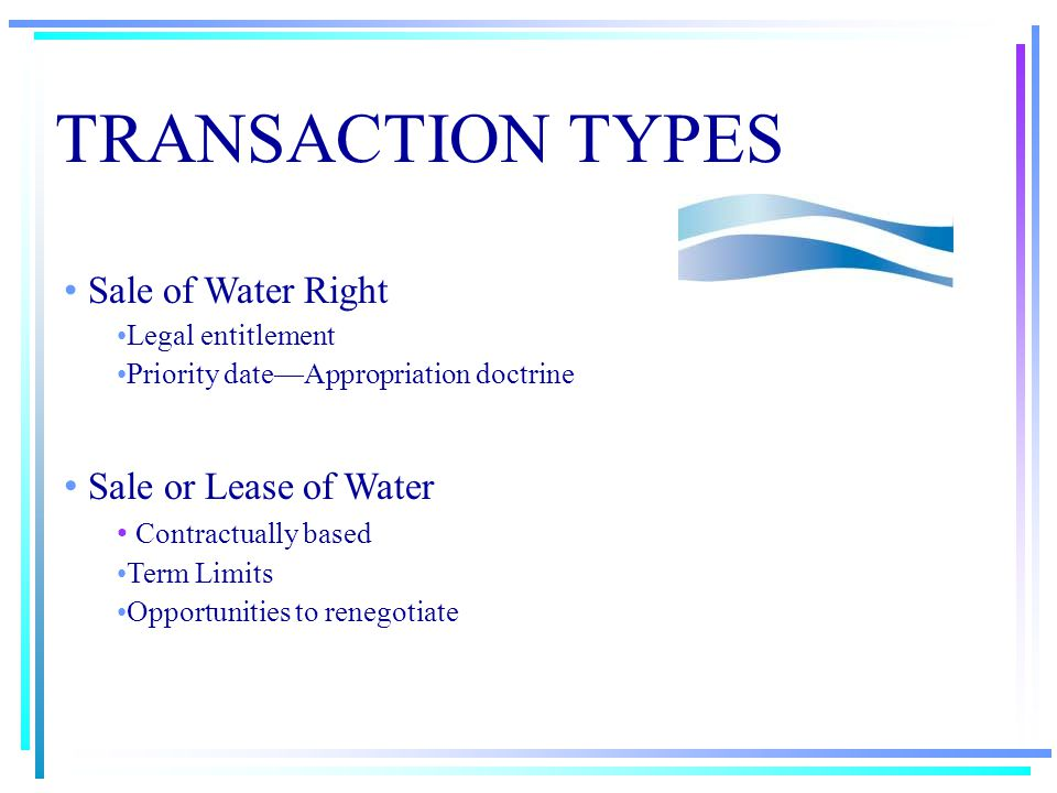 TRANSACTION TYPES Public Nature of Surface Water Shapes Process Affects Parties Impacts transactions Legal Rules—Surface & Groundwater Law Shapes Process Affects Parties Impacts transactions