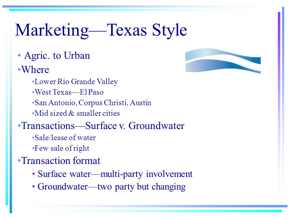 Transaction Examples Sale of right Water Ranching Water Banking Contractual Sale Term contracts Dry year options Conservation measures—Calif.
