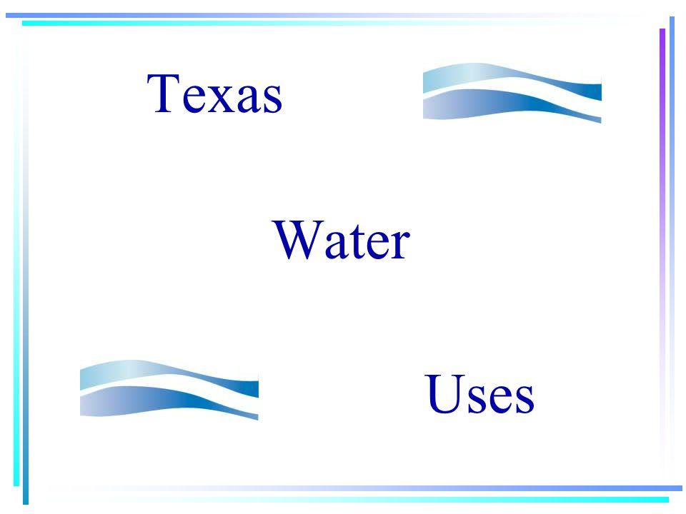 Texas Water Uses and Sources Marketing Texas Style Drivers & Benefits of Water Marketing Marketing Model & Transactions Issues, Concerns & Opportunities