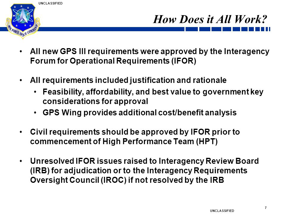 UNCLASSIFIED 8 Requirements Development/Adjudication High Performance Team (HPT) includes civil reps, initially merges requirements for CDD Based on higher level documents (JCD, ICD, CONOPS, etc) Incorporates civil requirements approved via IFOR Civil requirements require appropriate-level approval from within agency Requirements included in CDD based on cost, risk, and operational utility Recommends threshold and objective values and KPPs based on inputs from requesting agency/service All performance values require rationale from submitter CDD coordinated through DoD (AFROCC, FCB, JCB, and JROC) and civil agencies (Ext.