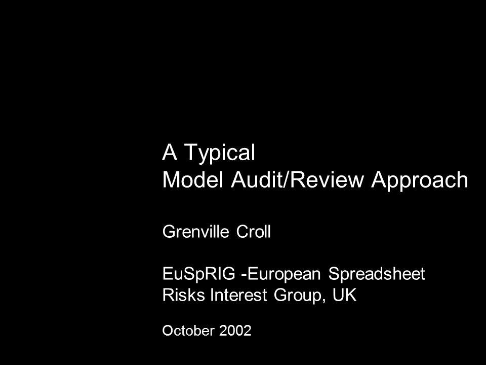 A Typical Model Audit/Review Approach Grenville Croll EuSpRIG -European Spreadsheet Risks Interest Group, UK October 2002