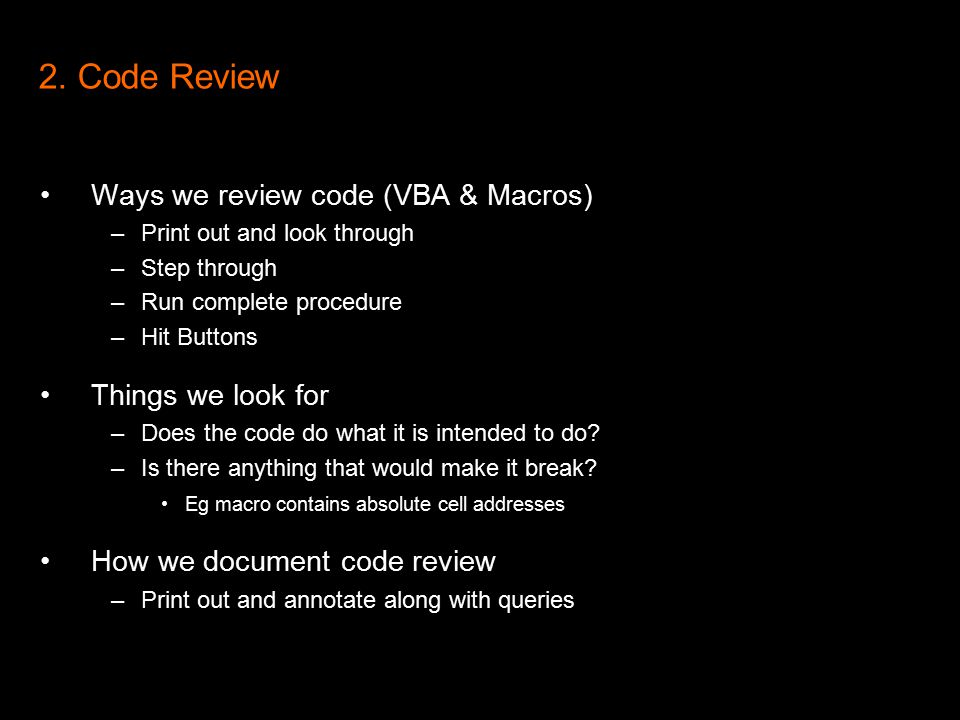 2. Code Review Ways we review code (VBA & Macros) –Print out and look through –Step through –Run complete procedure –Hit Buttons Things we look for –D