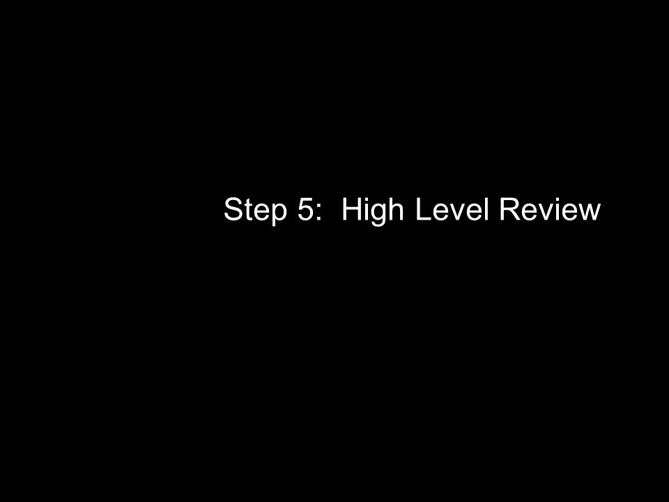 Step 5: High Level Review