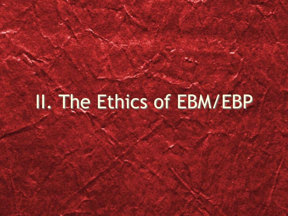 II. The Ethics of EBM/EBP