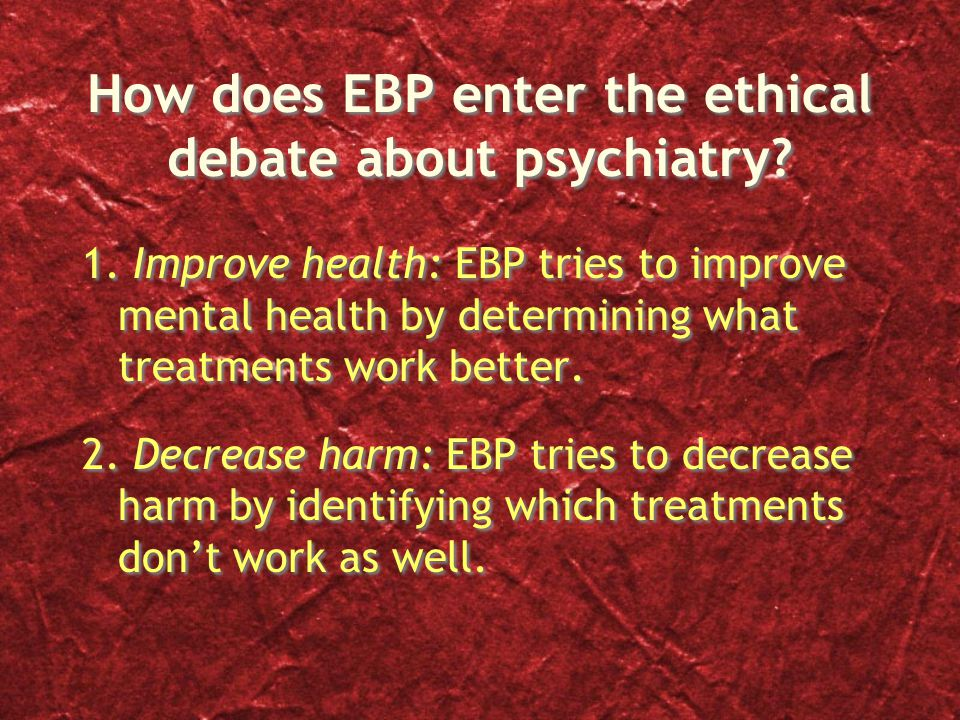 How does EBP enter the ethical debate about psychiatry.
