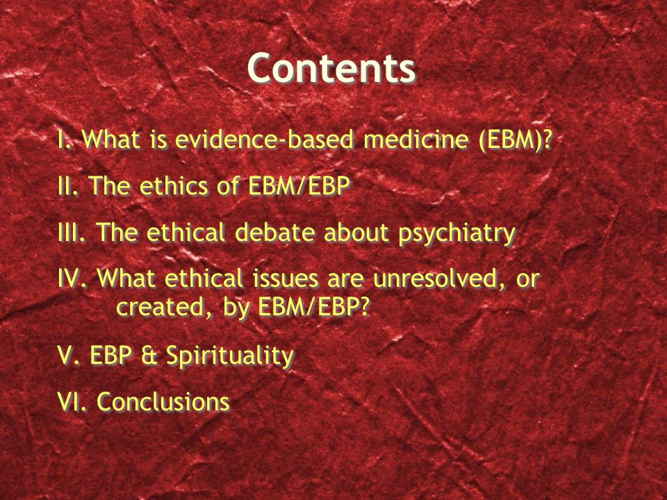 The Bottom Line of EBM Assumption of EBM If we pursue EBM we arrive at the most effective means of achieving the best health outcomes + Values of EBM We ought to pursue the most effective means of achieving the best health outcomes.