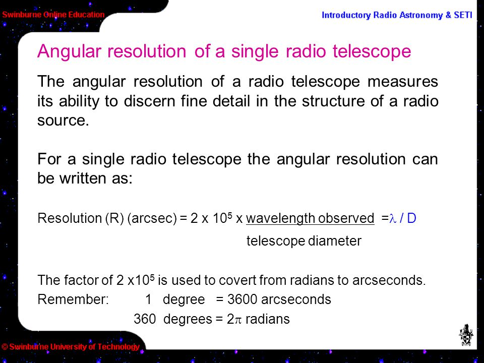The angular resolution of a radio telescope measures its ability to discern fine detail in the structure of a radio source. For a single radio telesco