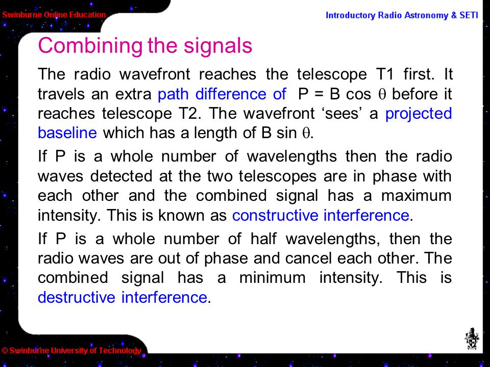 The radio wavefront reaches the telescope T1 first. It travels an extra path difference of P = B cos  before it reaches telescope T2. The wavefront '