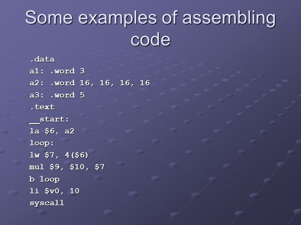 Some examples of assembling code.data.data a1:.word 3 a1:.word 3 a2:.word 16, 16, 16, 16 a2:.word 16, 16, 16, 16 a3:.word 5 a3:.word 5.text.text __sta