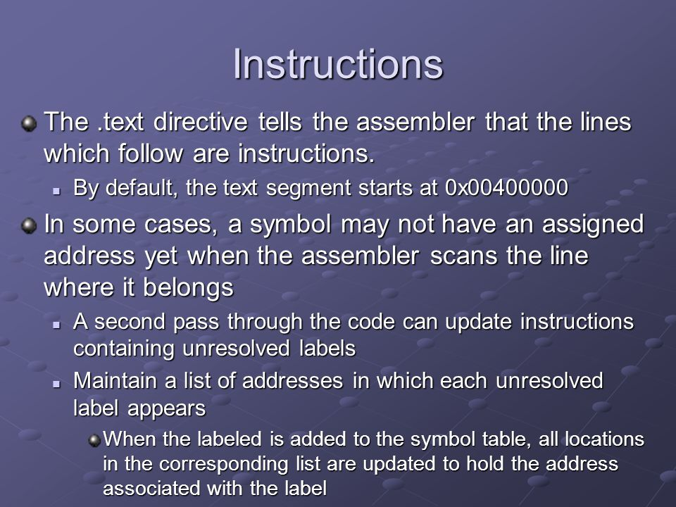 Instructions The.text directive tells the assembler that the lines which follow are instructions.