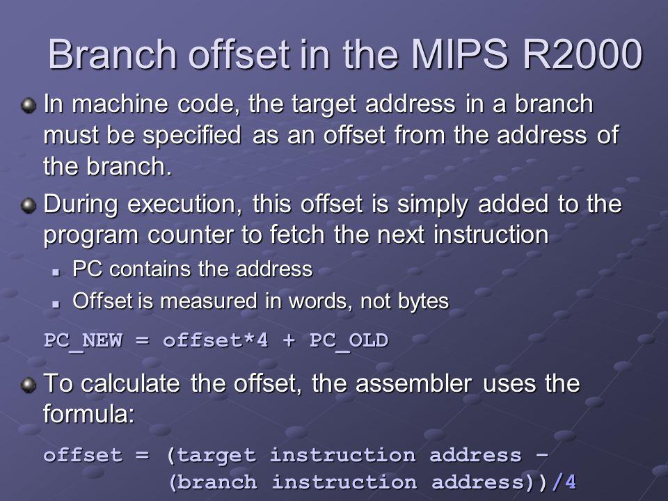 Translate to machine code lui $6, 0x1000 lui $6, 0x1000 ori $6, 0x0004 ori $6, 0x0004 lw $7, 4($6) lw $7, 4($6) mult $10, $7 mult $10, $7 mflo $9 mflo $9 b loop b loop ori $v0, $0, 10 ori $v0, $0, 10 syscall syscall address contents 00400000 3c06 1000 (lui) 00400004 34c6 0004 (ori) 00400008 8cc7 0004 (lw) 0040000c 012a 0018 (mult) 00400010 0000 4812 (mflo) 00400014 1000 xxxx (beq) 00400018 3402 000a (ori) 0040001c 0000 000c (syscall)