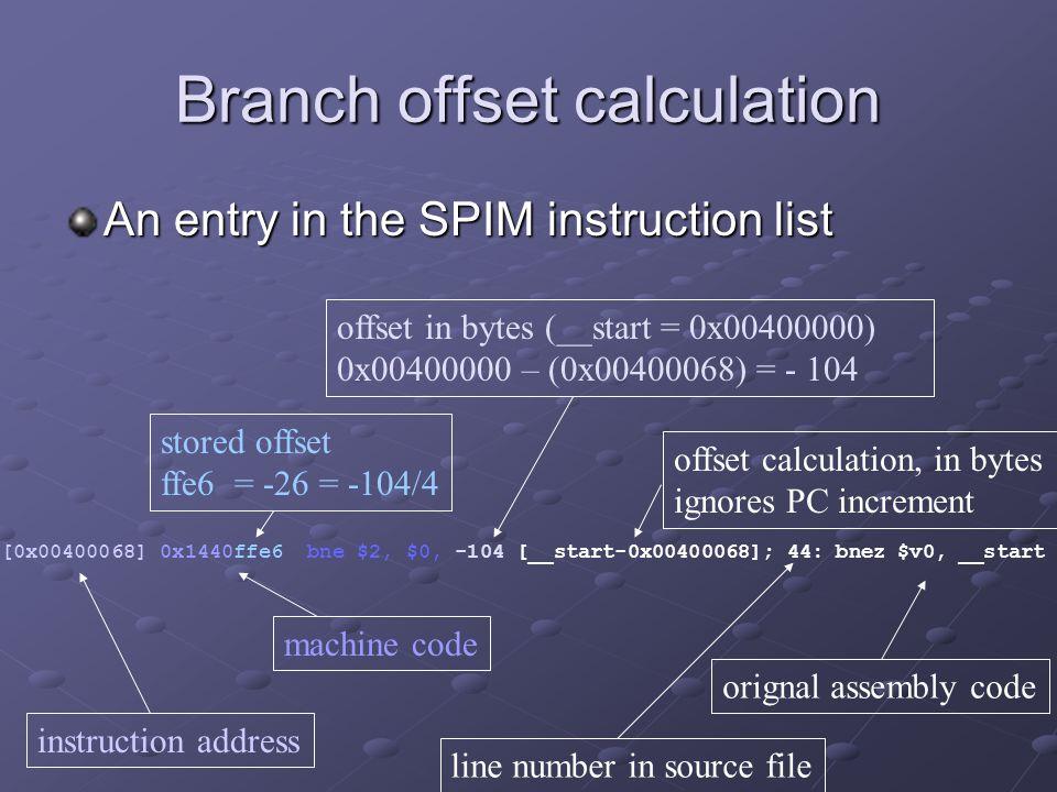 Branch offset calculation [0x00400068] 0x1440ffe6 bne $2, $0, -104 [__start-0x00400068]; 44: bnez $v0, __start An entry in the SPIM instruction list o