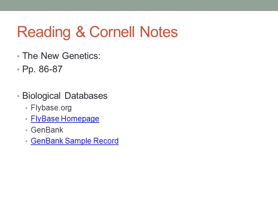 Reading & Cornell Notes The New Genetics: Pp. 86-87 Biological Databases Flybase.org FlyBase Homepage GenBank GenBank Sample Record