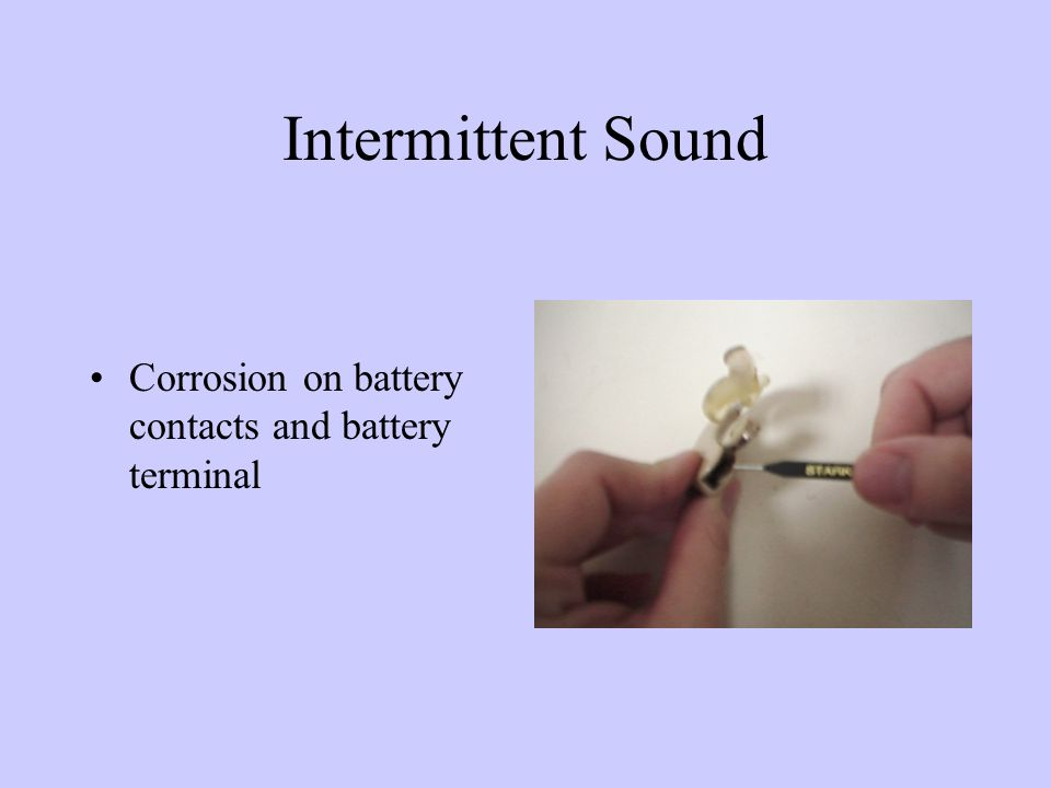Intermittent Sound May be characterized by scratchy sound or hearing aid sounding like it is going on and off