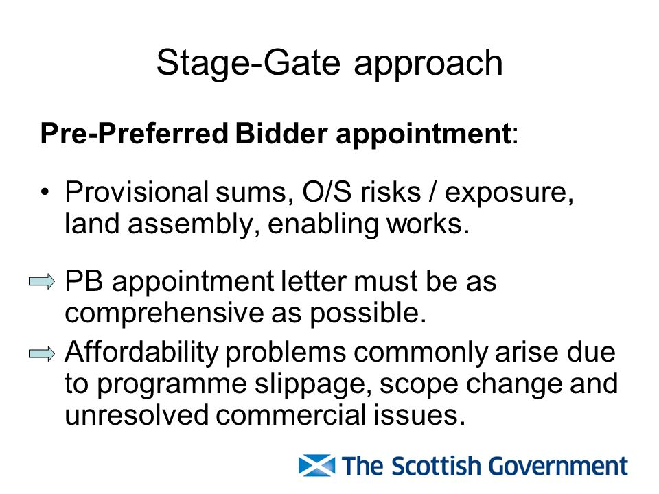 Stage-Gate approach Pre-Preferred Bidder appointment: Provisional sums, O/S risks / exposure, land assembly, enabling works.