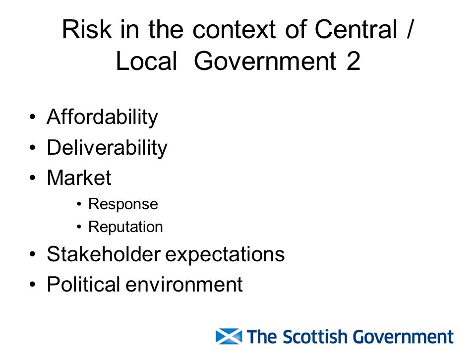 Risk in the context of Central / Local Government 2 Affordability Deliverability Market Response Reputation Stakeholder expectations Political environment
