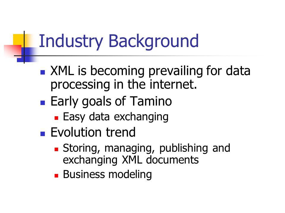 Industry Background XML is becoming prevailing for data processing in the internet.
