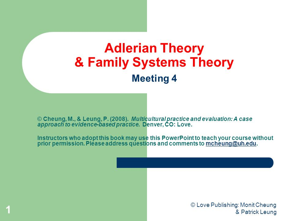 © Love Publishing: Monit Cheung & Patrick Leung 1 Adlerian Theory & Family Systems Theory Meeting 4 © Cheung, M., & Leung, P. (2008). Multicultural pr