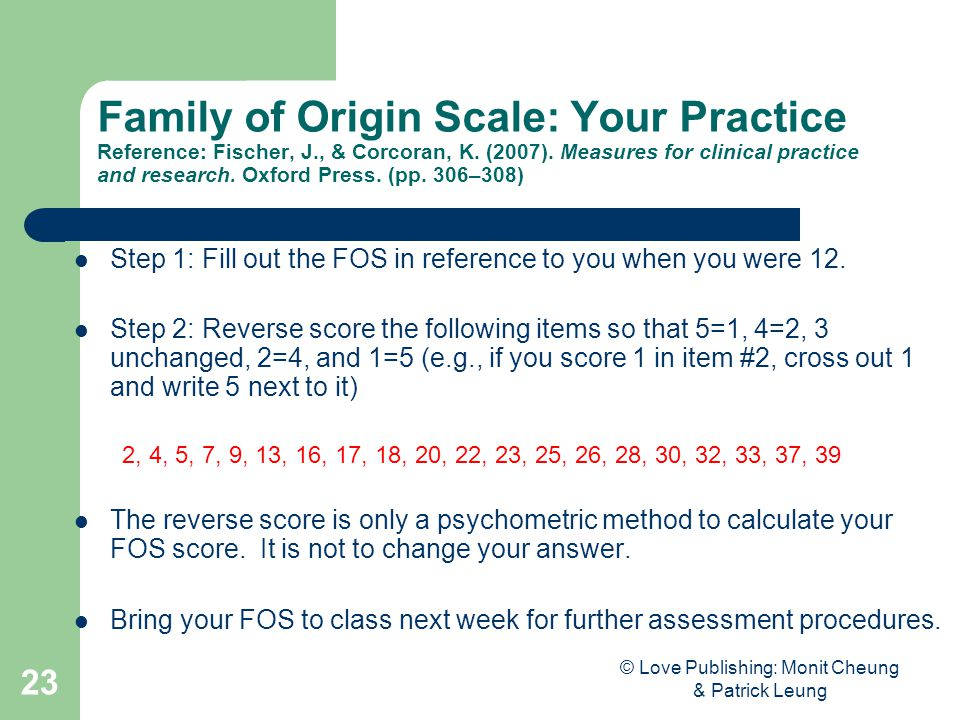 © Love Publishing: Monit Cheung & Patrick Leung 23 Family of Origin Scale: Your Practice Reference: Fischer, J., & Corcoran, K. (2007). Measures for c